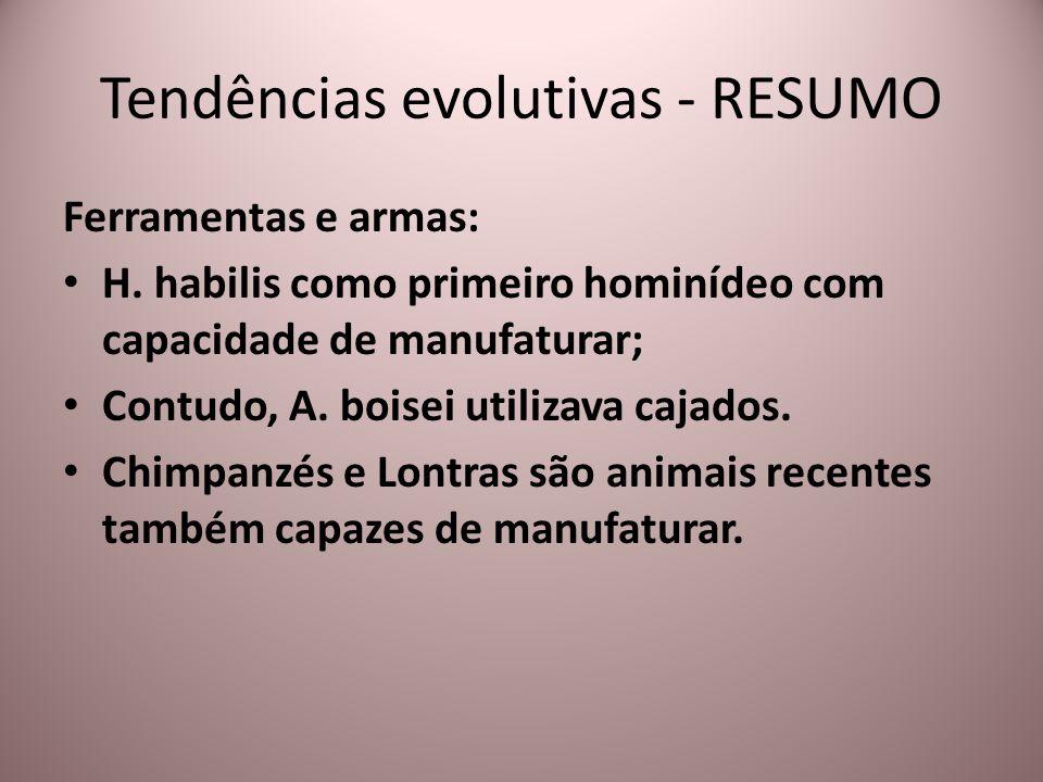 Ferramentas e armas: H. habilis como primeiro hominídeo com capacidade de manufaturar; Contudo, A. boisei utilizava cajados. Chimpanzés e Lontras são