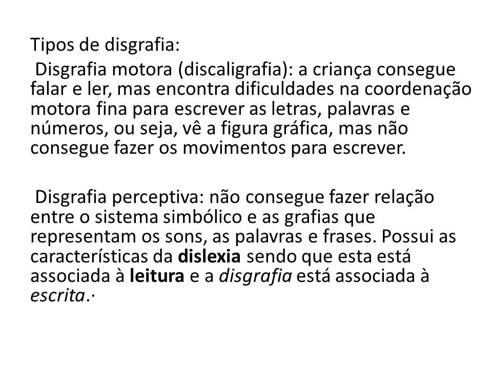 Tipos de disgrafia: Disgrafia motora (discaligrafia): a criança consegue falar e ler, mas encontra dificuldades na coordenação motora fina para escrev