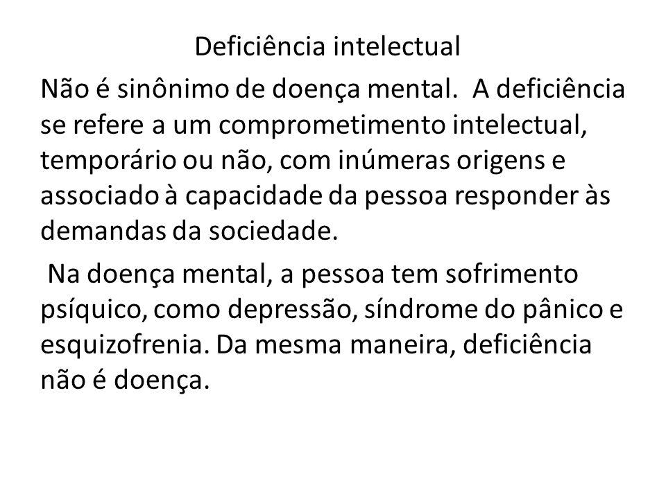 Deficiência intelectual Não é sinônimo de doença mental. A deficiência se refere a um comprometimento intelectual, temporário ou não, com inúmeras ori