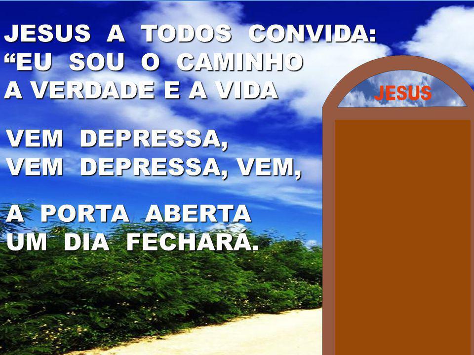 """A PORTA ABERTA UM DIA FECHARÁ. VEM DEPRESSA, VEM DEPRESSA, VEM, JESUS A TODOS CONVIDA: """"EU SOU O CAMINHO A VERDADE E A VIDA"""