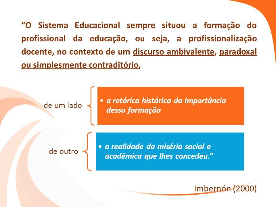 """""""O Sistema Educacional sempre situou a formação do profissional da educação, ou seja, a profissionalização docente, no contexto de um discurso ambival"""