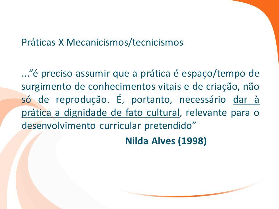 """Práticas X Mecanicismos/tecnicismos...""""é preciso assumir que a prática é espaço/tempo de surgimento de conhecimentos vitais e de criação, não só de re"""