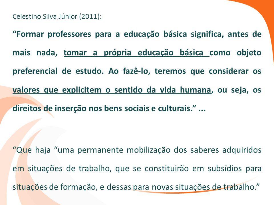 """Celestino Silva Júnior (2011): """"Formar professores para a educação básica significa, antes de mais nada, tomar a própria educação básica como objeto p"""