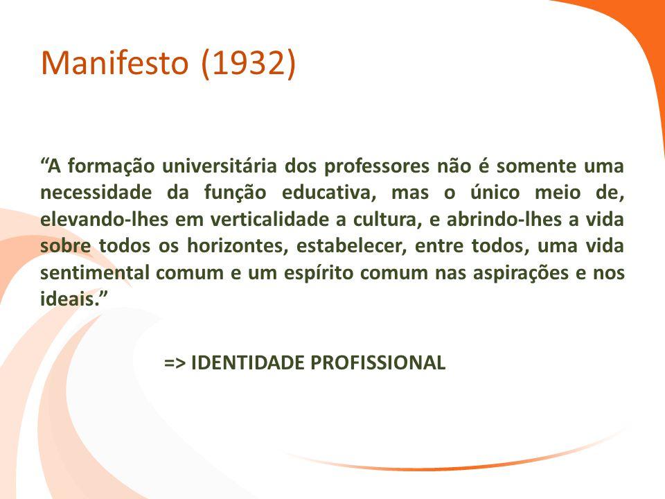 """Manifesto (1932) """"A formação universitária dos professores não é somente uma necessidade da função educativa, mas o único meio de, elevando-lhes em ve"""