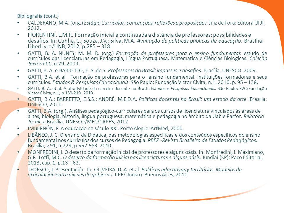 Bibliografia (cont.) CALDERANO, M.A. (org.) Estágio Curricular: concepções, reflexões e proposições. Juiz de Fora: Editora UFJF, 2012. FIORENTINI, L.M
