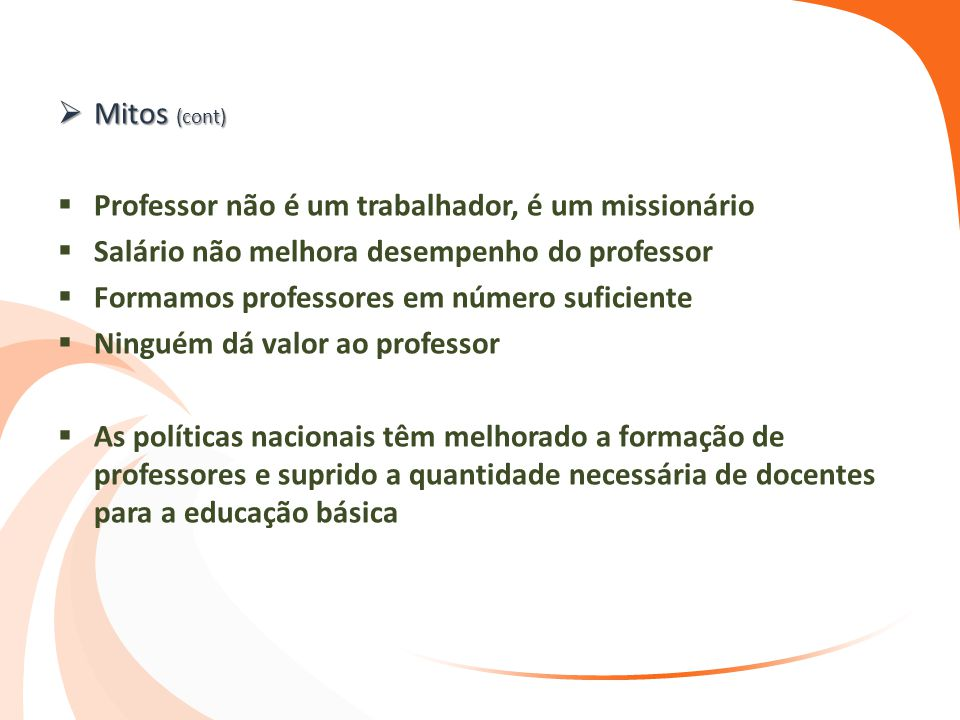  Mitos (cont)  Professor não é um trabalhador, é um missionário  Salário não melhora desempenho do professor  Formamos professores em número sufic