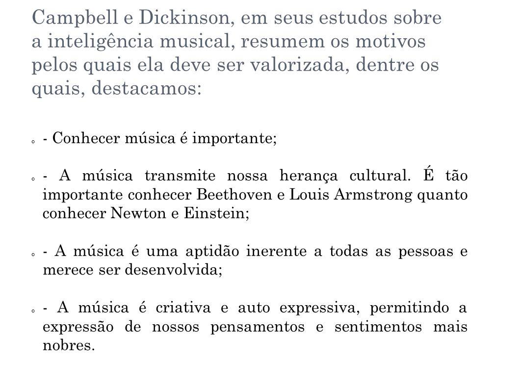 Campbell e Dickinson, em seus estudos sobre a inteligência musical, resumem os motivos pelos quais ela deve ser valorizada, dentre os quais, destacamo