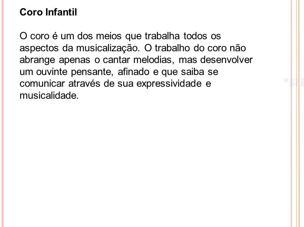 http://www.facebook.com/monicacoropos.musicalizandocomalegria?fref=ts Coro Infantil O coro é um dos meios que trabalha todos os aspectos da musicaliza