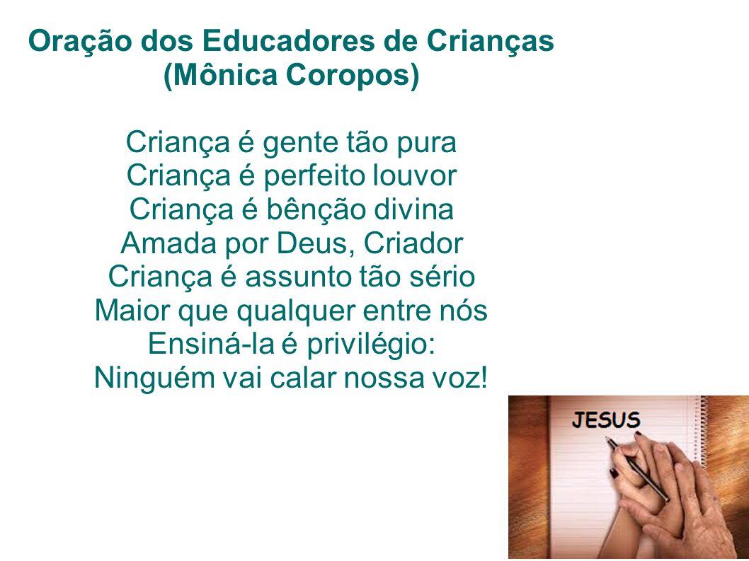 Oração dos Educadores de Crianças (Mônica Coropos) Criança é gente tão pura Criança é perfeito louvor Criança é bênção divina Amada por Deus, Criador
