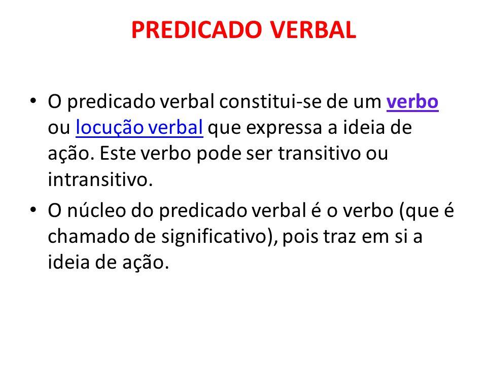 PREDICADO VERBAL O predicado verbal constitui-se de um verbo ou locução verbal que expressa a ideia de ação.