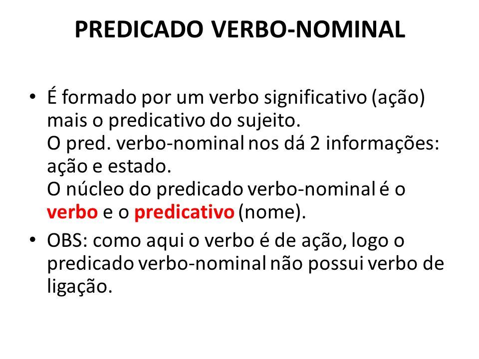 PREDICADO VERBO-NOMINAL É formado por um verbo significativo (ação) mais o predicativo do sujeito.