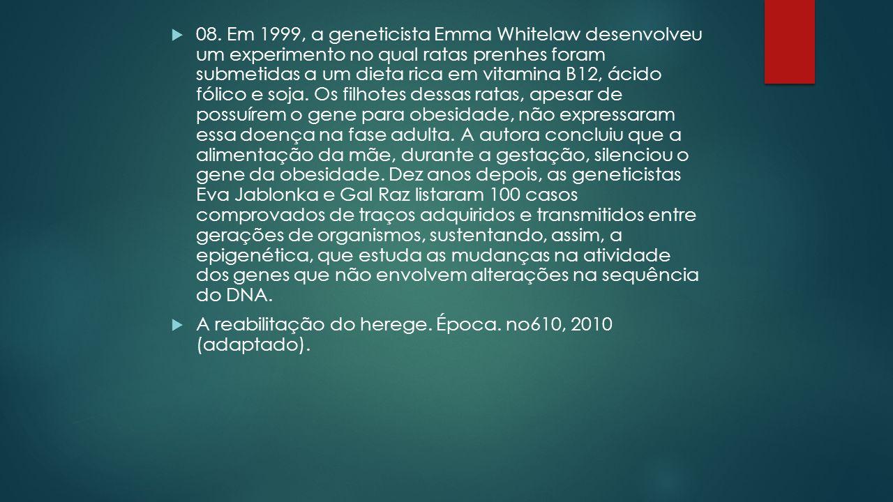 08. Em 1999, a geneticista Emma Whitelaw desenvolveu um experimento no qual ratas prenhes foram submetidas a um dieta rica em vitamina B12, ácido fó