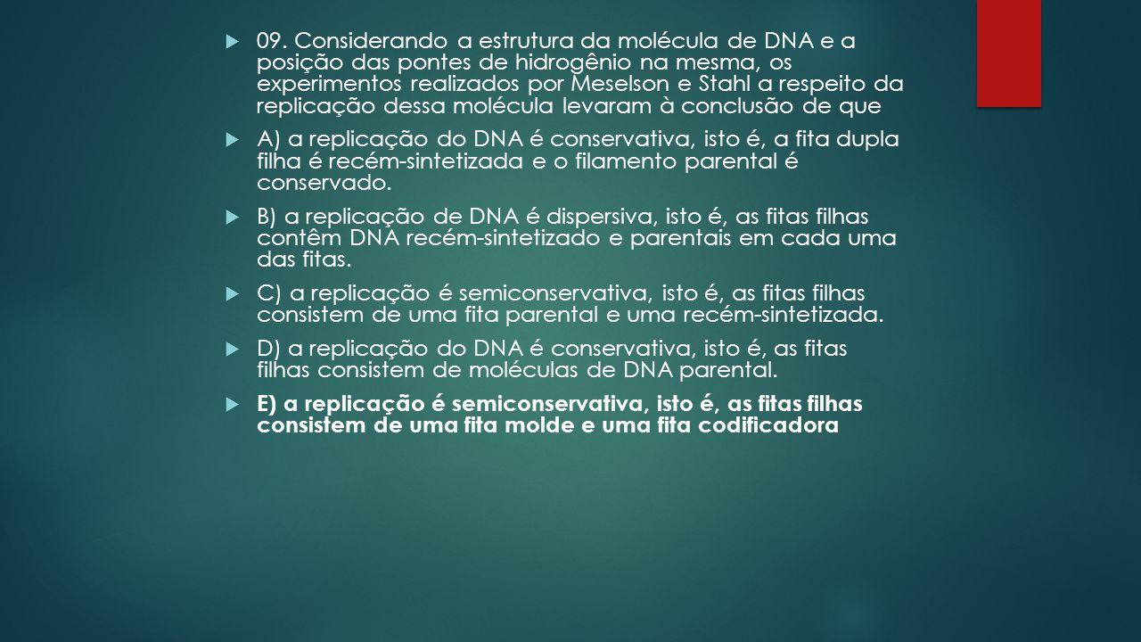  09. Considerando a estrutura da molécula de DNA e a posição das pontes de hidrogênio na mesma, os experimentos realizados por Meselson e Stahl a res