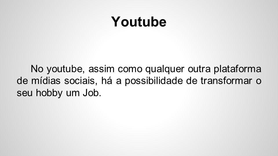 Youtube No youtube, assim como qualquer outra plataforma de mídias sociais, há a possibilidade de transformar o seu hobby um Job.