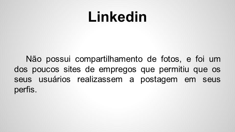Linkedin Não possui compartilhamento de fotos, e foi um dos poucos sites de empregos que permitiu que os seus usuários realizassem a postagem em seus