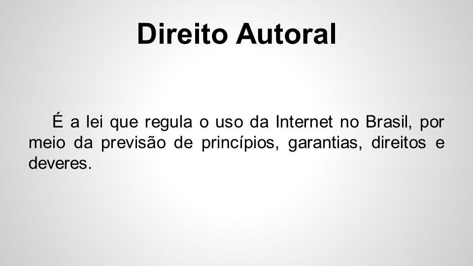 Direito Autoral É a lei que regula o uso da Internet no Brasil, por meio da previsão de princípios, garantias, direitos e deveres.
