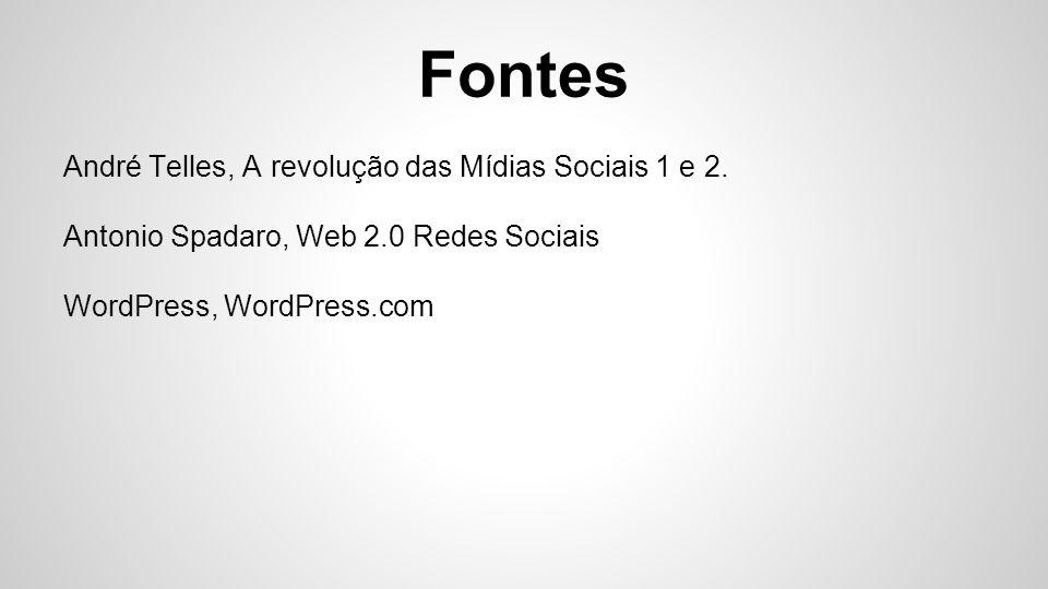 Fontes André Telles, A revolução das Mídias Sociais 1 e 2. Antonio Spadaro, Web 2.0 Redes Sociais WordPress, WordPress.com