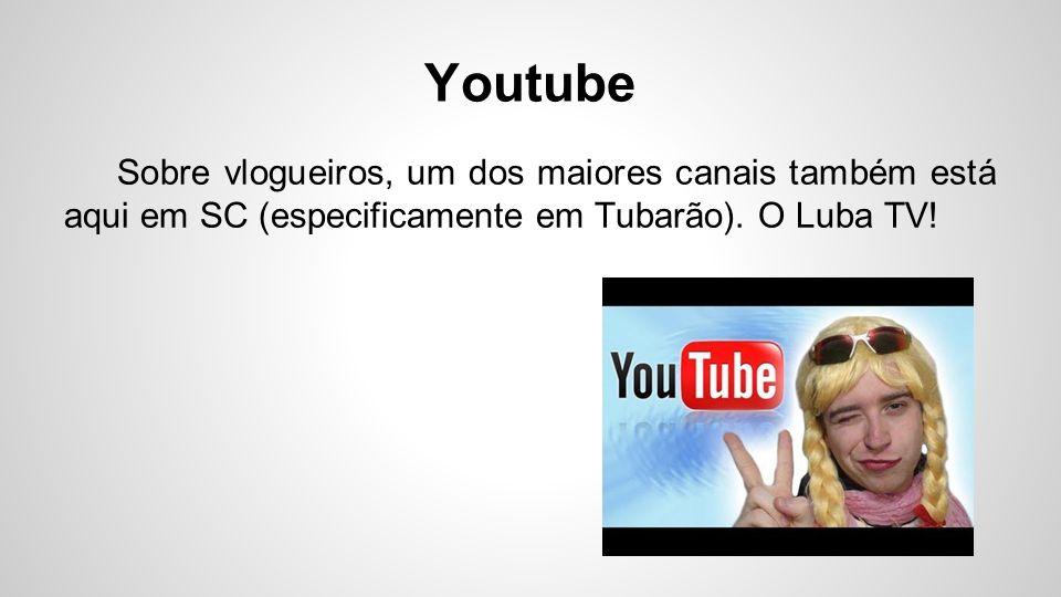 Youtube Sobre vlogueiros, um dos maiores canais também está aqui em SC (especificamente em Tubarão). O Luba TV!