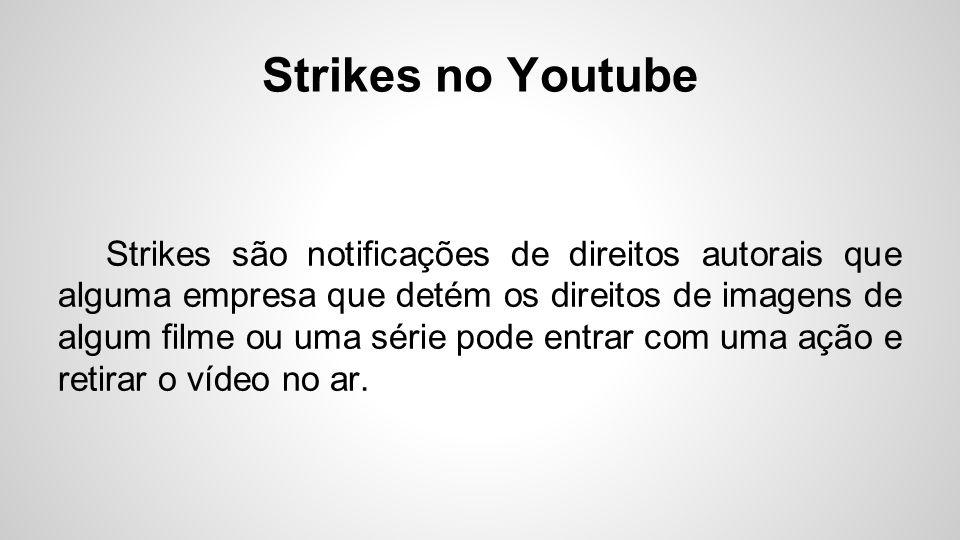 Strikes no Youtube Strikes são notificações de direitos autorais que alguma empresa que detém os direitos de imagens de algum filme ou uma série pode