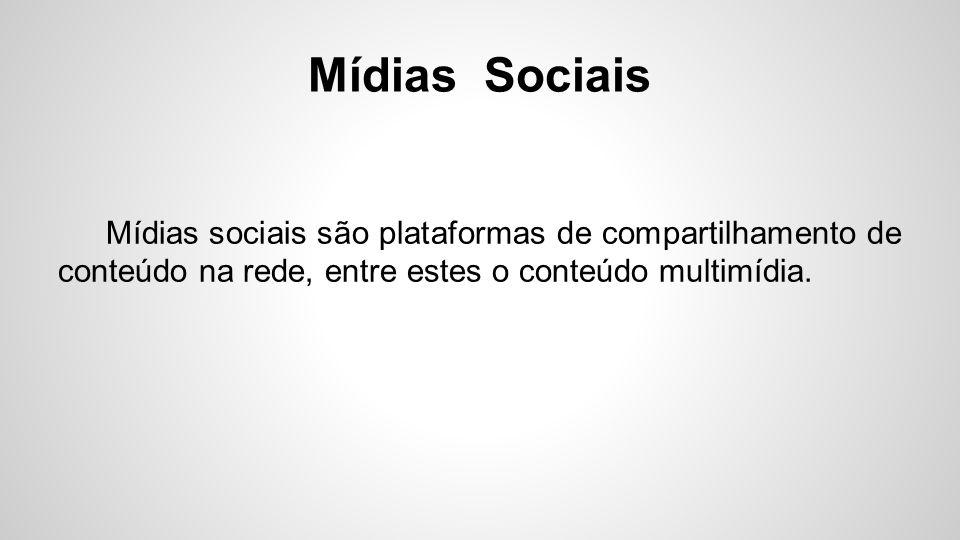 Mídias Sociais Mídias sociais são plataformas de compartilhamento de conteúdo na rede, entre estes o conteúdo multimídia.