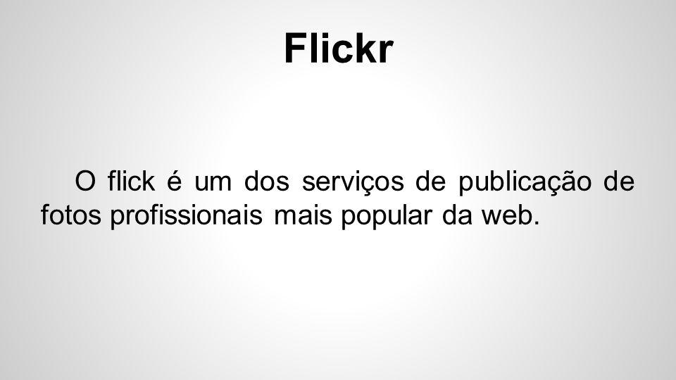 O flick é um dos serviços de publicação de fotos profissionais mais popular da web.