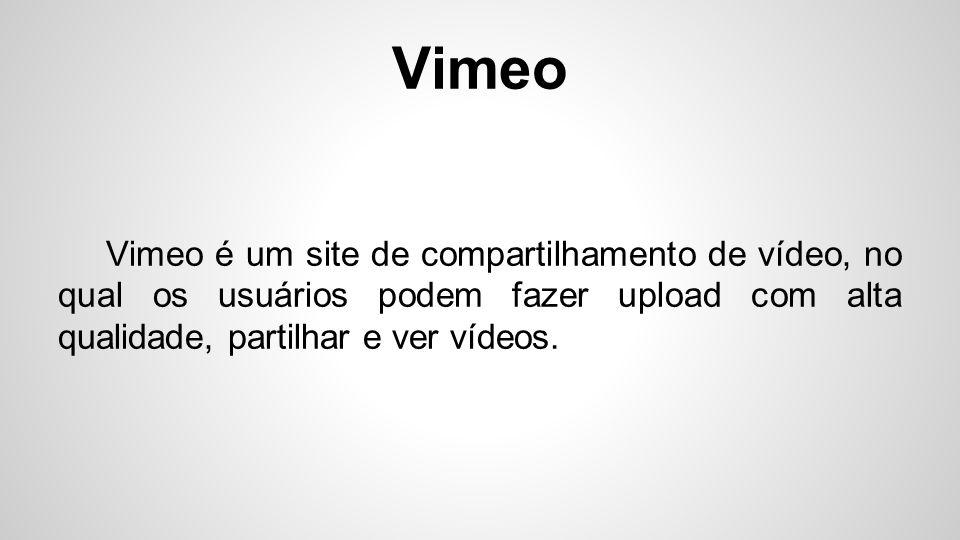 Vimeo é um site de compartilhamento de vídeo, no qual os usuários podem fazer upload com alta qualidade, partilhar e ver vídeos.