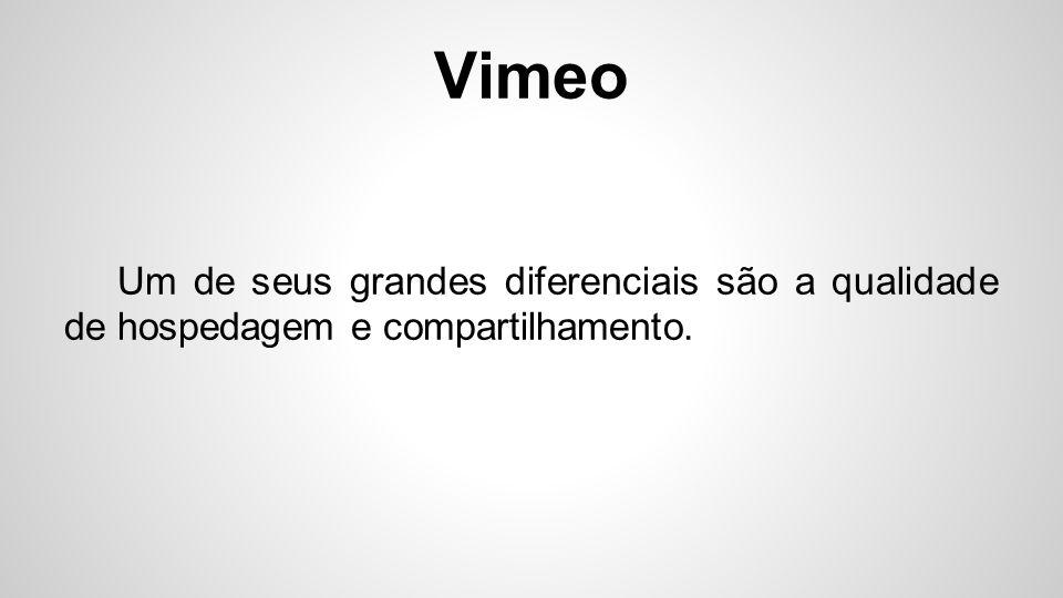 Vimeo Um de seus grandes diferenciais são a qualidade de hospedagem e compartilhamento.