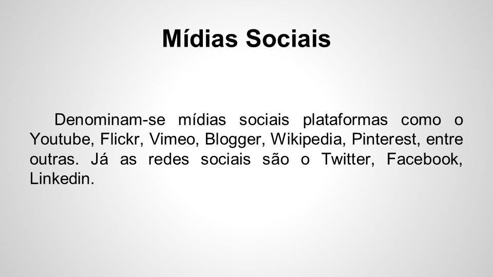 Mídias Sociais Denominam-se mídias sociais plataformas como o Youtube, Flickr, Vimeo, Blogger, Wikipedia, Pinterest, entre outras. Já as redes sociais