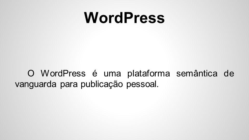 O WordPress é uma plataforma semântica de vanguarda para publicação pessoal.