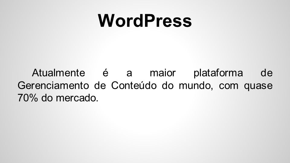 WordPress Atualmente é a maior plataforma de Gerenciamento de Conteúdo do mundo, com quase 70% do mercado.