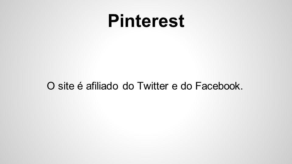 Pinterest O site é afiliado do Twitter e do Facebook.