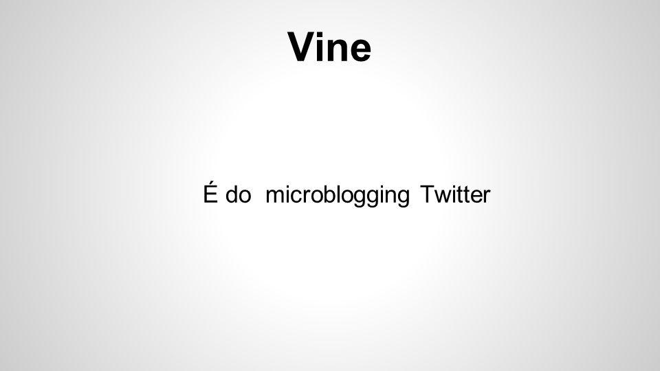 Vine É do microblogging Twitter