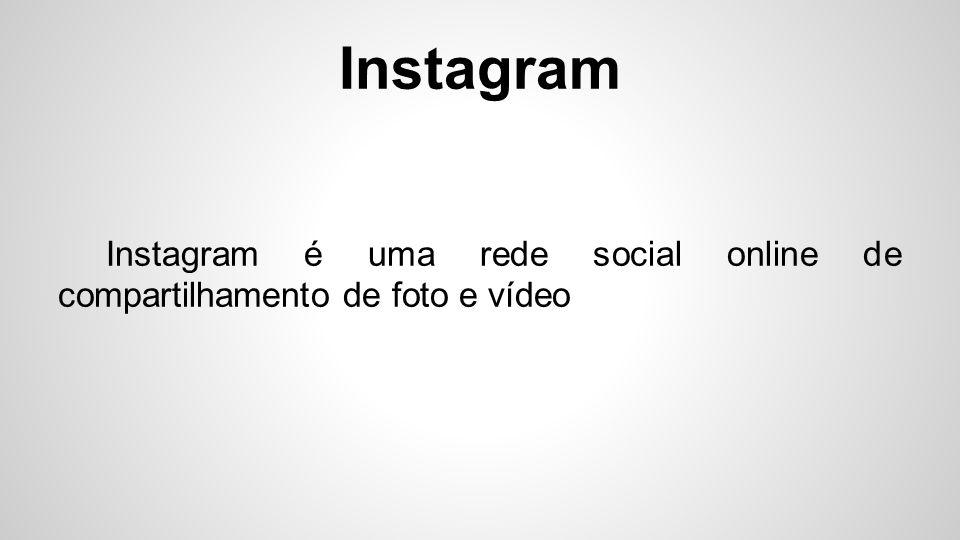 Instagram é uma rede social online de compartilhamento de foto e vídeo