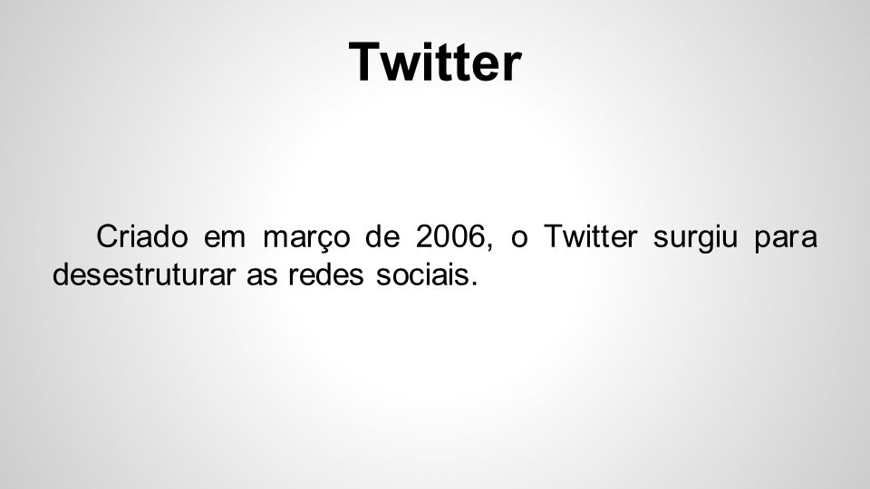 Criado em março de 2006, o Twitter surgiu para desestruturar as redes sociais.
