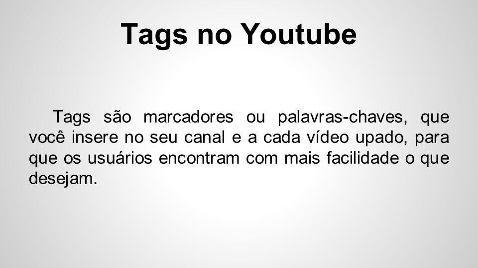 Tags no Youtube Tags são marcadores ou palavras-chaves, que você insere no seu canal e a cada vídeo upado, para que os usuários encontram com mais fac