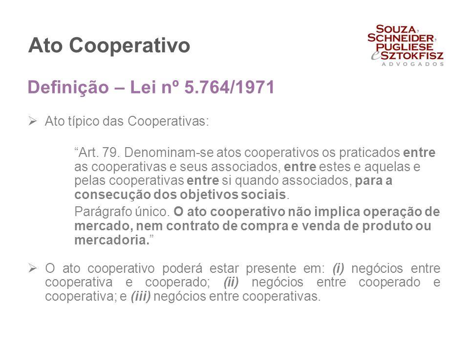 """Ato Cooperativo  Ato típico das Cooperativas: """"Art. 79. Denominam-se atos cooperativos os praticados entre as cooperativas e seus associados, entre e"""