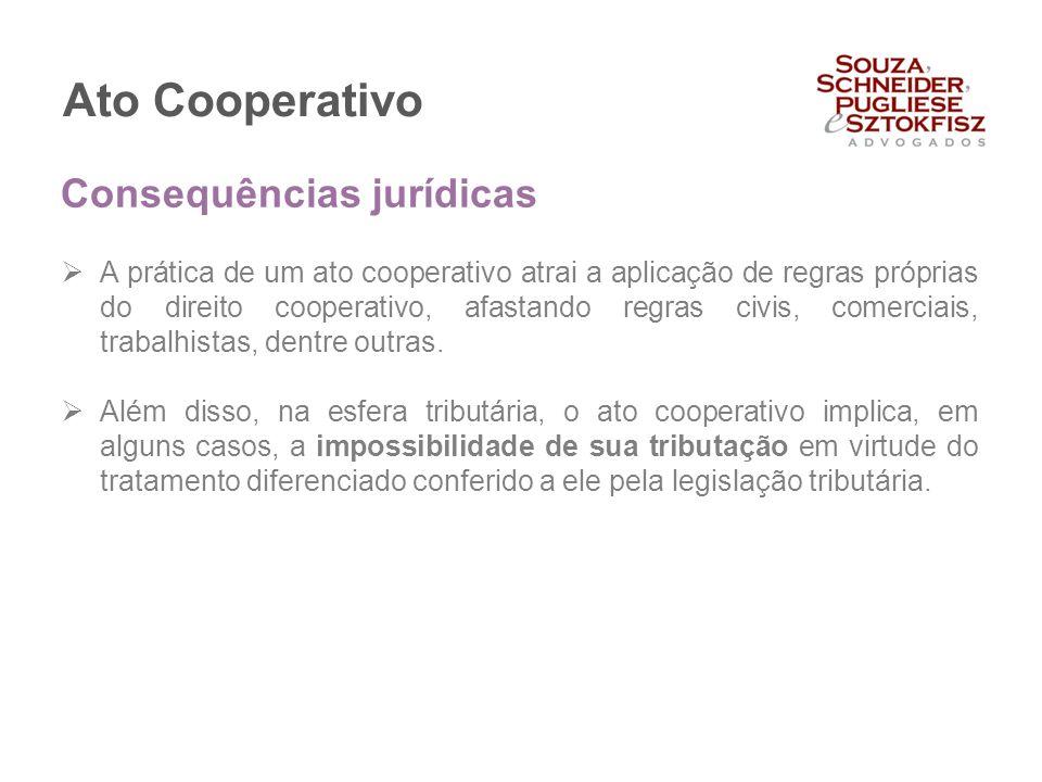 Ato Cooperativo  A prática de um ato cooperativo atrai a aplicação de regras próprias do direito cooperativo, afastando regras civis, comerciais, tra
