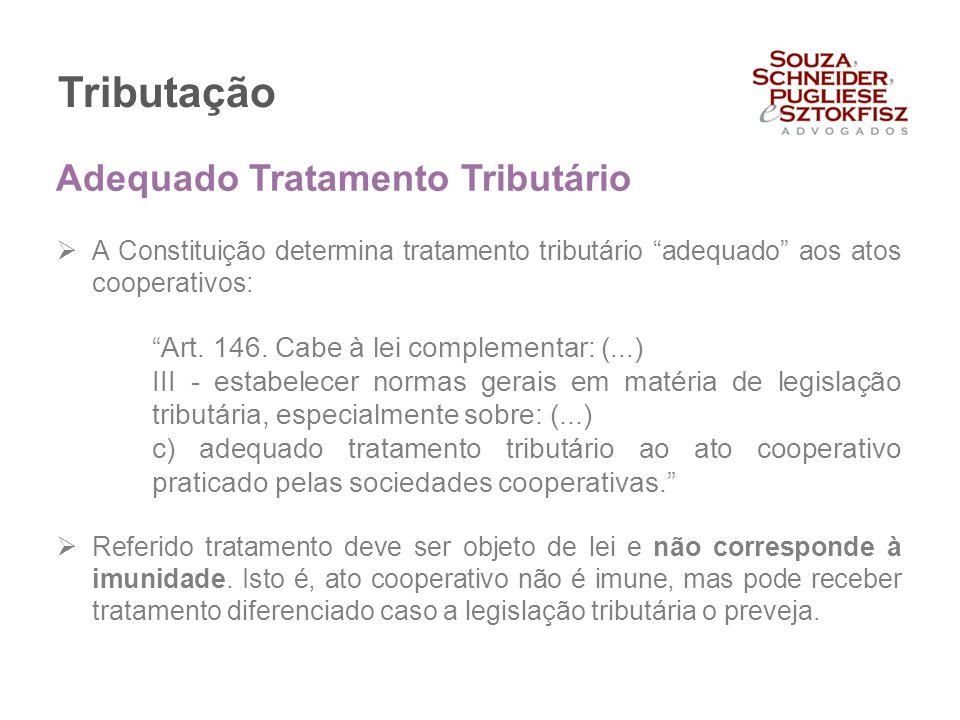 """Tributação  A Constituição determina tratamento tributário """"adequado"""" aos atos cooperativos: """"Art. 146. Cabe à lei complementar: (...) III - estabele"""