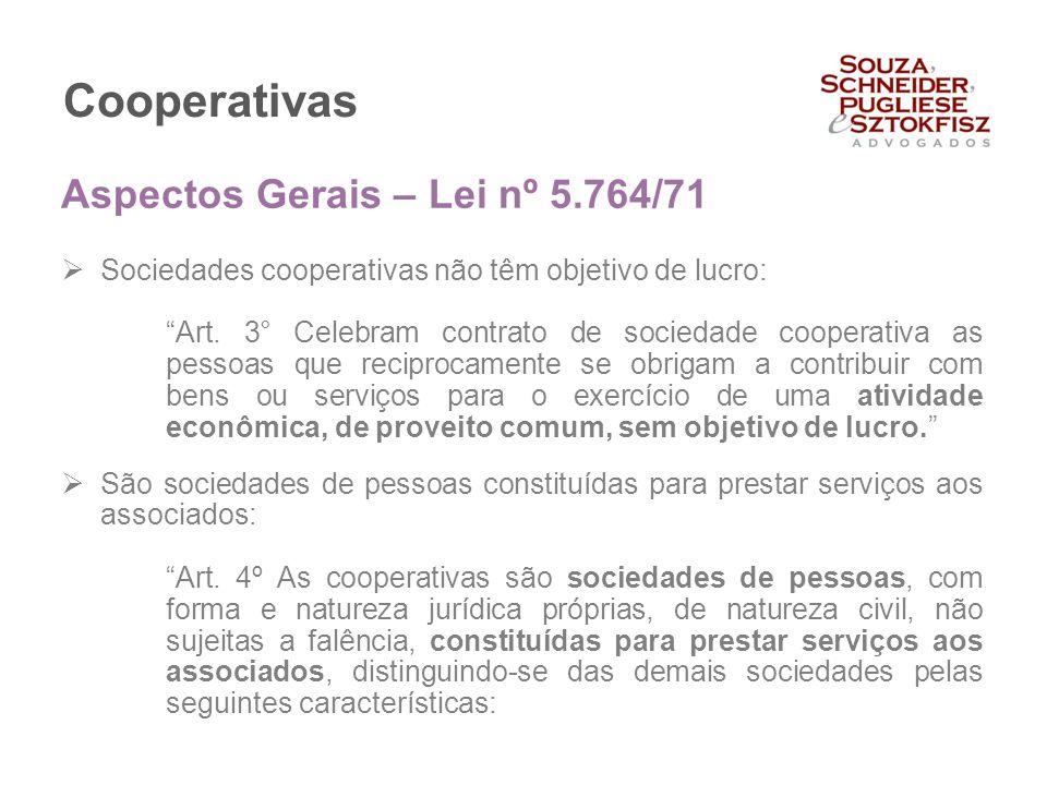 """Cooperativas  Sociedades cooperativas não têm objetivo de lucro: """"Art. 3° Celebram contrato de sociedade cooperativa as pessoas que reciprocamente se"""
