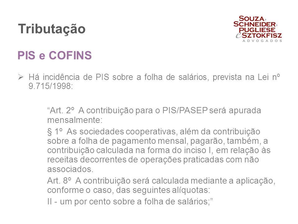 """Tributação  Há incidência de PIS sobre a folha de salários, prevista na Lei nº 9.715/1998: """"Art. 2º A contribuição para o PIS/PASEP será apurada mens"""