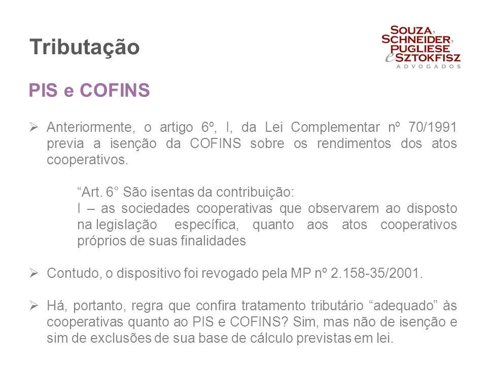 """Tributação  Anteriormente, o artigo 6º, I, da Lei Complementar nº 70/1991 previa a isenção da COFINS sobre os rendimentos dos atos cooperativos. """"Art"""