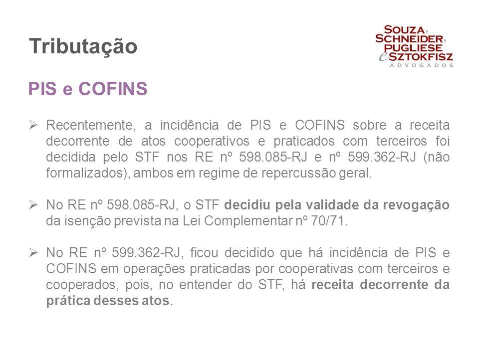 Tributação  Recentemente, a incidência de PIS e COFINS sobre a receita decorrente de atos cooperativos e praticados com terceiros foi decidida pelo S