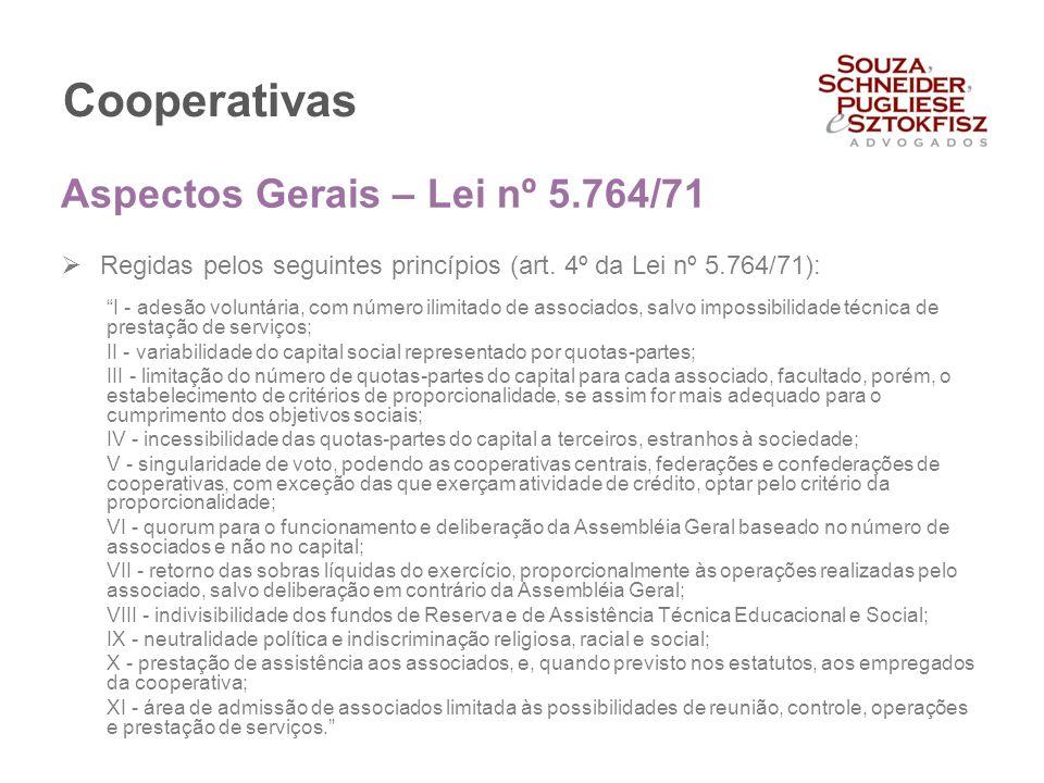 """Cooperativas  Regidas pelos seguintes princípios (art. 4º da Lei nº 5.764/71): """"I - adesão voluntária, com número ilimitado de associados, salvo impo"""