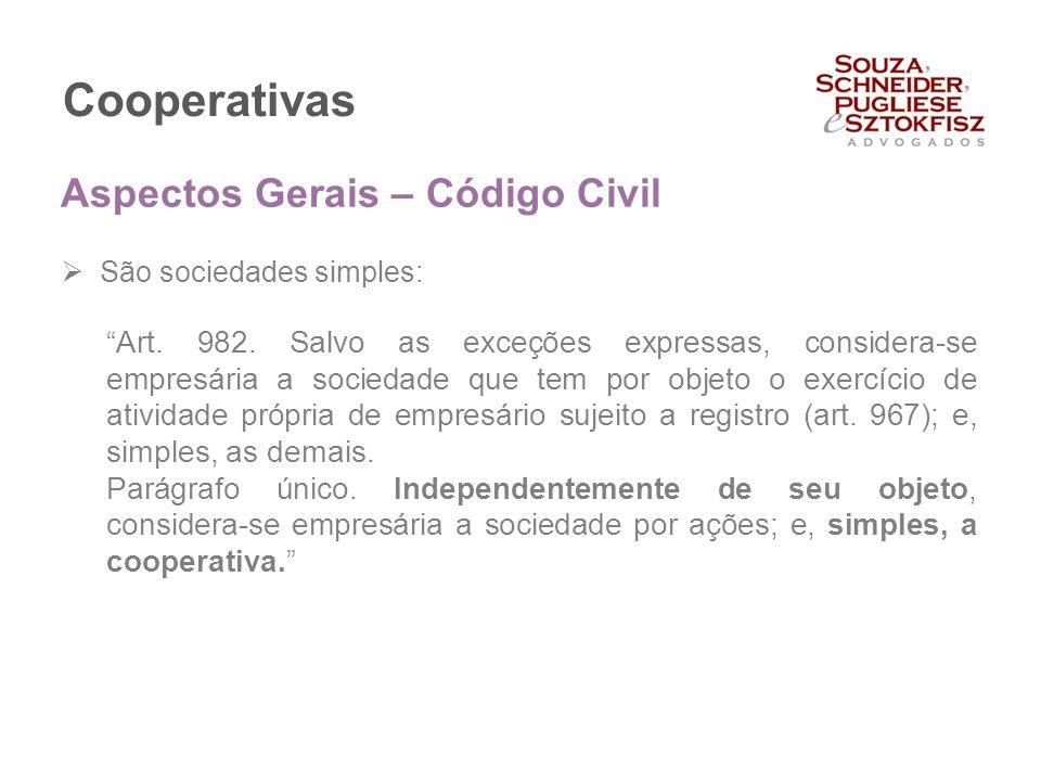 """Cooperativas  São sociedades simples: """"Art. 982. Salvo as exceções expressas, considera-se empresária a sociedade que tem por objeto o exercício de a"""