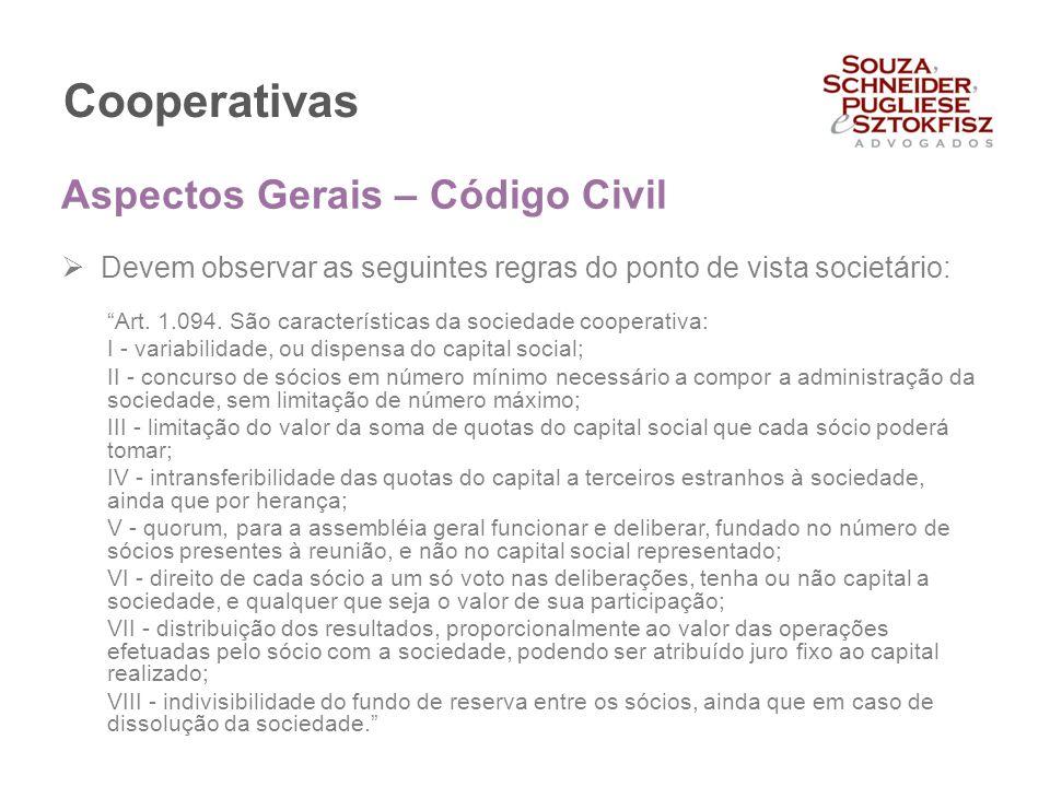 """Cooperativas  Devem observar as seguintes regras do ponto de vista societário: """"Art. 1.094. São características da sociedade cooperativa: I - variabi"""