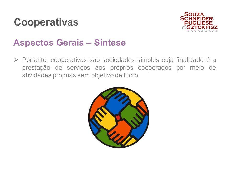 Cooperativas  Portanto, cooperativas são sociedades simples cuja finalidade é a prestação de serviços aos próprios cooperados por meio de atividades