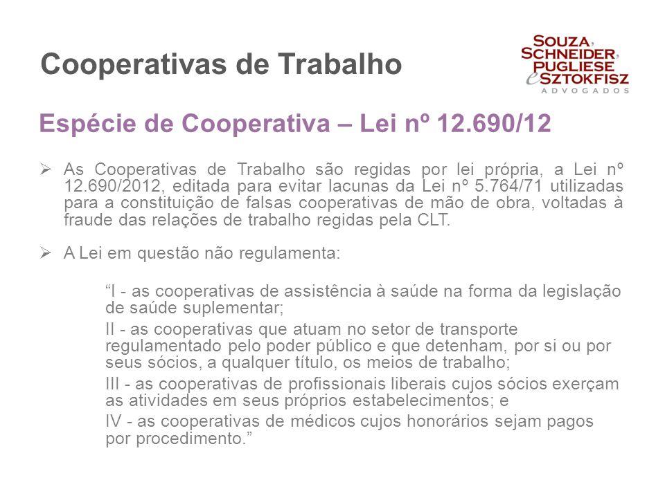 Cooperativas de Trabalho  As Cooperativas de Trabalho são regidas por lei própria, a Lei nº 12.690/2012, editada para evitar lacunas da Lei nº 5.764/