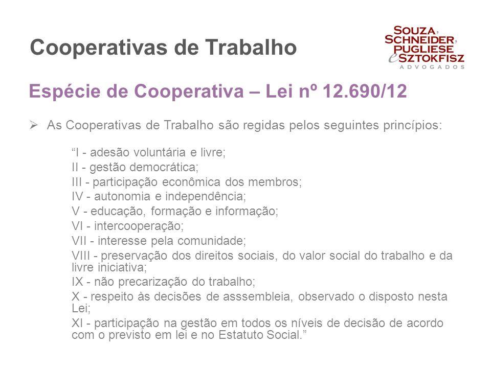 """Cooperativas de Trabalho  As Cooperativas de Trabalho são regidas pelos seguintes princípios: """"I - adesão voluntária e livre; II - gestão democrática"""