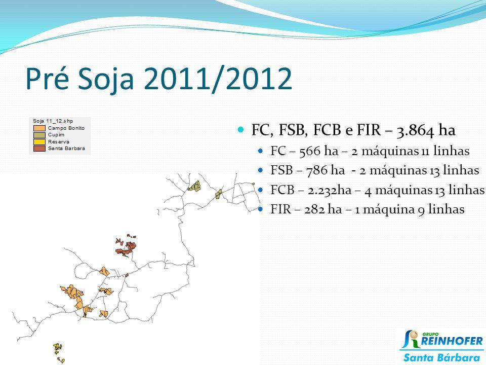 Pré Soja 2011/2012 FC, FSB, FCB e FIR – 3.864 ha FC – 566 ha – 2 máquinas 11 linhas FSB – 786 ha - 2 máquinas 13 linhas FCB – 2.232ha – 4 máquinas 13 linhas FIR – 282 ha – 1 máquina 9 linhas