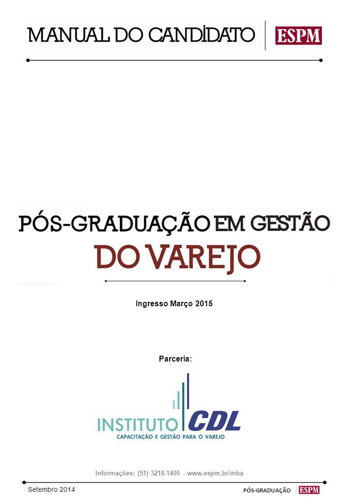 Setembro 2014 PÓS-GRADUAÇÃO Ingresso Março 2015 Informações: (51) 3218-1400 - www.espm.br/mba Parceria: